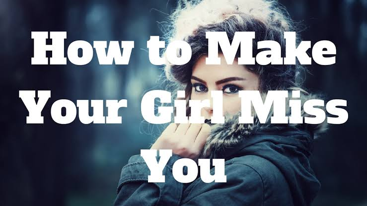 How to make a girl miss you