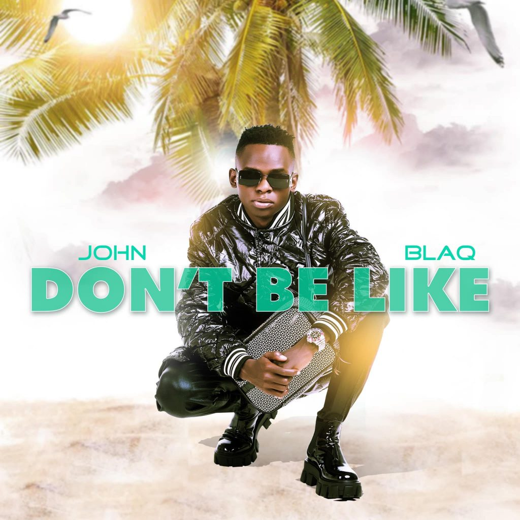 John Blaq set to release Don't Be Like Audio soon